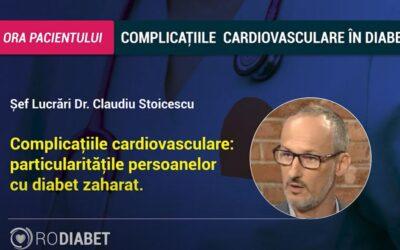 Dr. Claudiu Stoicescu: Complicațiile cardiovasculare, particularitățile persoanelor cu diabet